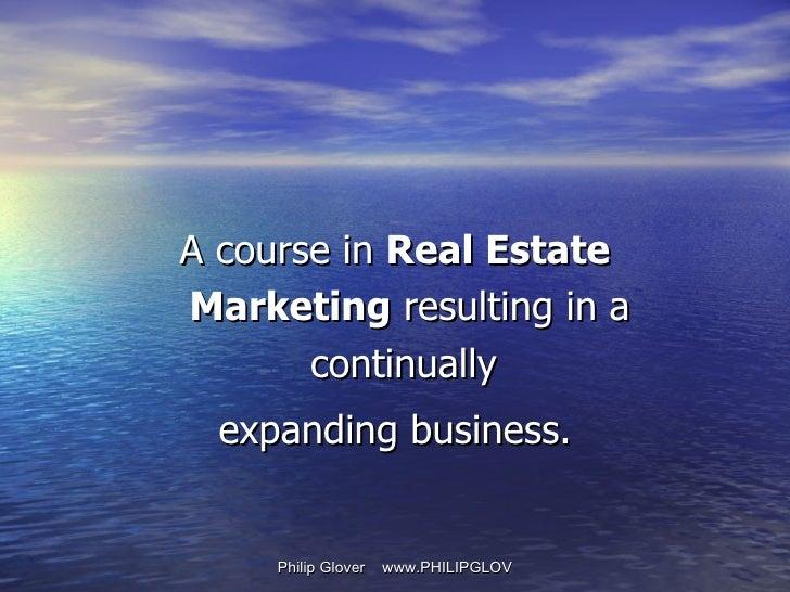 <ul><li>A course in  Real Estate Marketing  resulting in a continually  </li></ul><ul><li>expanding business. </li></ul>