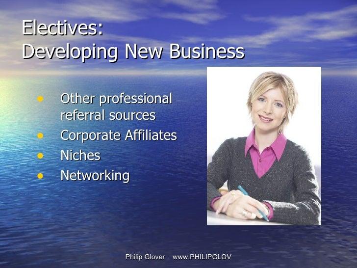 <ul><li>Other professional referral sources </li></ul><ul><li>Corporate Affiliates </li></ul><ul><li>Niches </li></ul><ul>...