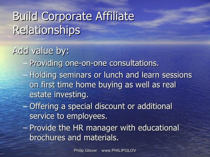 <ul><li>Add value by: </li></ul><ul><ul><li>Providing one-on-one consultations.  </li></ul></ul><ul><ul><li>Holding semina...