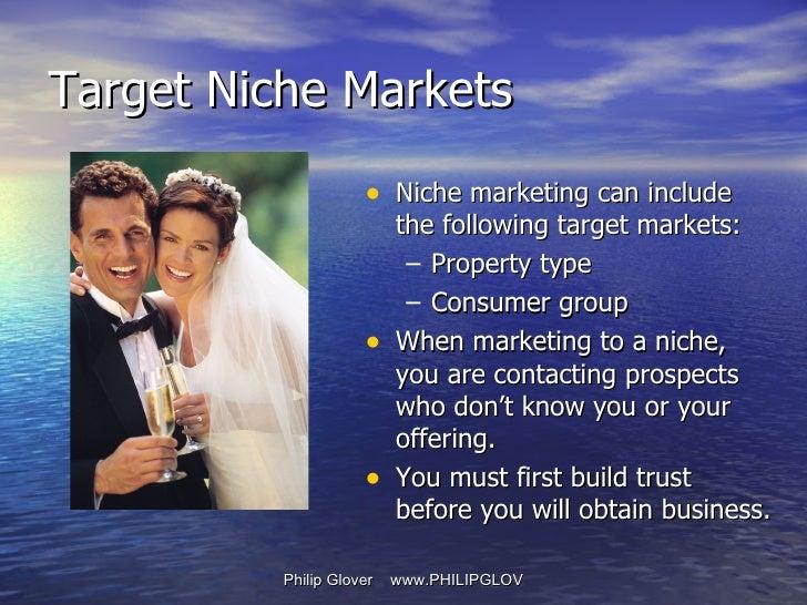<ul><li>Niche marketing can include the following target markets: </li></ul><ul><ul><li>Property type </li></ul></ul><ul><...