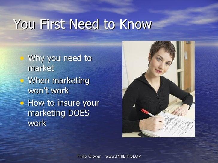 <ul><li>Why you need to market </li></ul><ul><li>When marketing won't work </li></ul><ul><li>How to insure your marketing ...