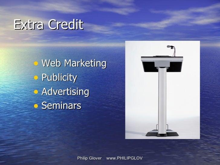 <ul><li>Web Marketing </li></ul><ul><li>Publicity </li></ul><ul><li>Advertising </li></ul><ul><li>Seminars </li></ul>Extra...
