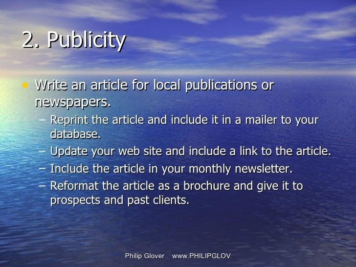 <ul><li>Write an article for local publications or newspapers. </li></ul><ul><ul><li>Reprint the article and include it in...