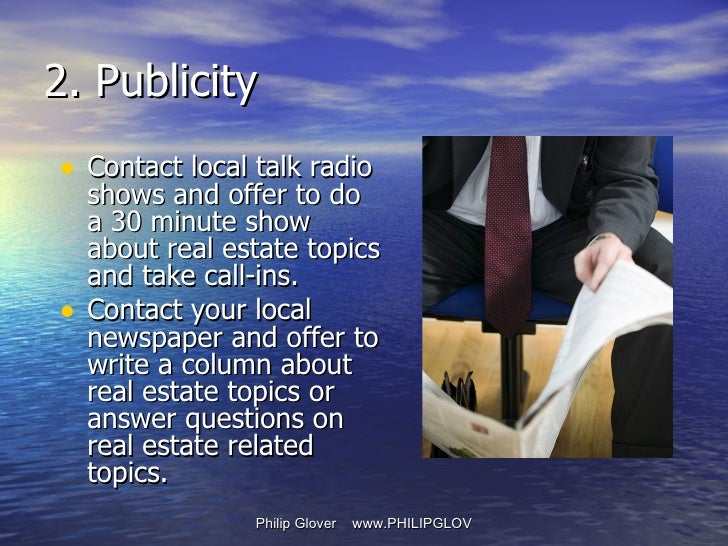 <ul><li>Contact local talk radio shows and offer to do a 30 minute show about real estate topics and take call-ins. </li><...
