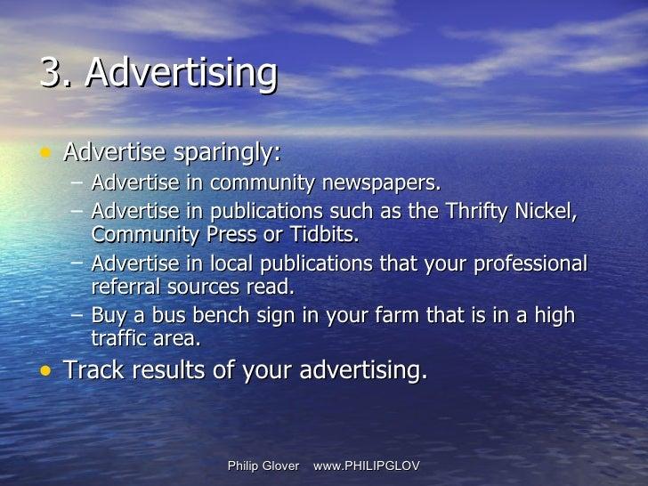 3. Advertising <ul><li>Advertise sparingly: </li></ul><ul><ul><li>Advertise in community newspapers. </li></ul></ul><ul><u...