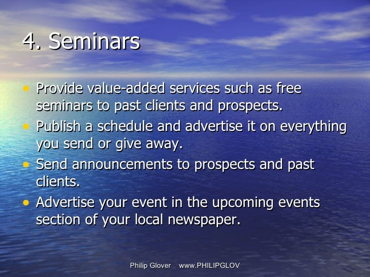 <ul><li>Provide value-added services such as free seminars to past clients and prospects. </li></ul><ul><li>Publish a sche...