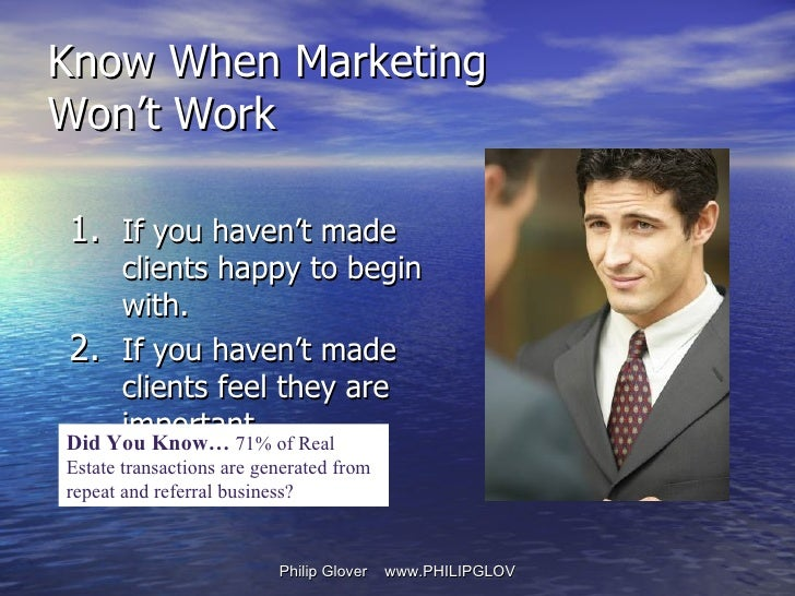 <ul><li>If you haven't made clients happy to begin with. </li></ul><ul><li>If you haven't made clients feel they are impor...