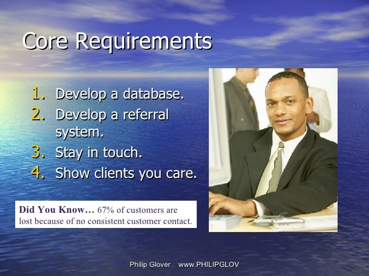 <ul><li>Develop a database. </li></ul><ul><li>Develop a referral system. </li></ul><ul><li>Stay in touch. </li></ul><ul><l...