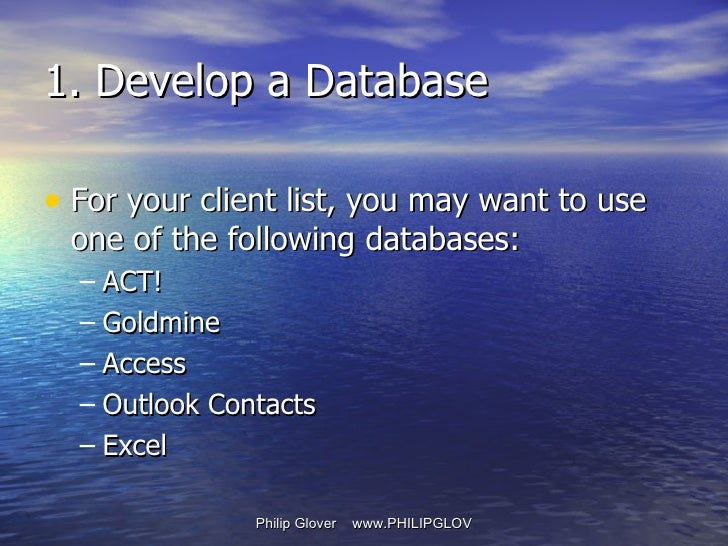 1. Develop a Database <ul><li>For your client list, you may want to use one of the following databases: </li></ul><ul><ul>...