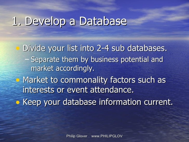 <ul><li>Divide your list into 2-4 sub databases. </li></ul><ul><ul><li>Separate them by business potential and market acco...