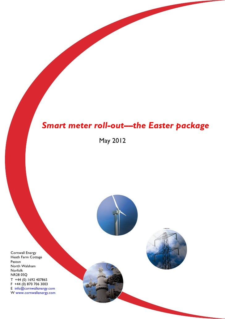 Smart meter roll-out––the Easter package                              May 2012Cornwall EnergyHeath Farm CottagePastonNorth...