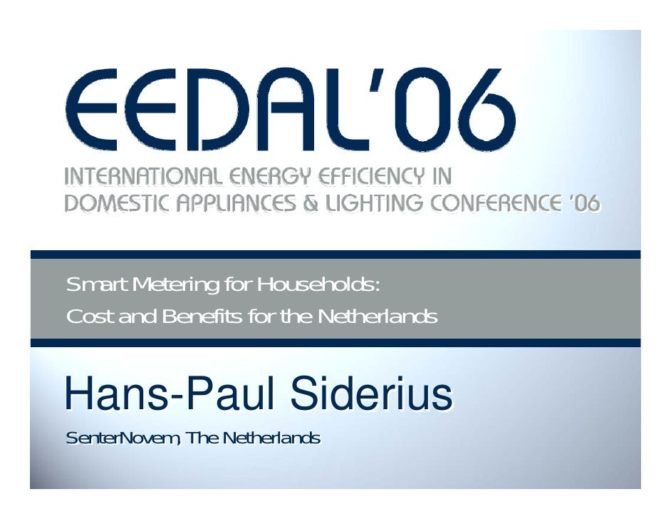 Smart Metering for Households: Cost and Benefits for the Netherlands   Hans-Paul Siderius SenterNovem, The Netherlands    ...