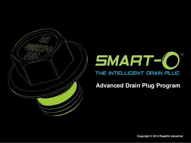 Advanced Drain Plug Program  Copyright © 2012 Rapidfix Industrial