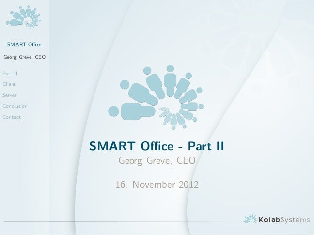 SMART OfficeGeorg Greve, CEOPart IIClientServerConclusionContact                   SMART Office - Part II                     ...