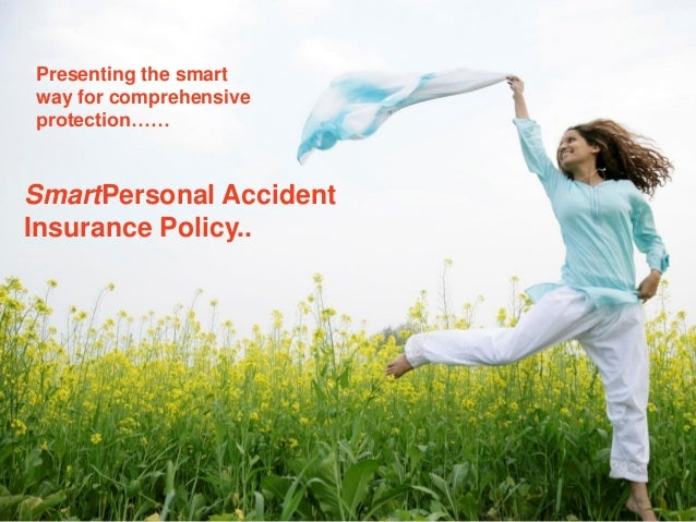 Presenting the smart way for comprehensive protection……  SmartPersonal Accident Insurance Policy..  1  Place - date  Class...