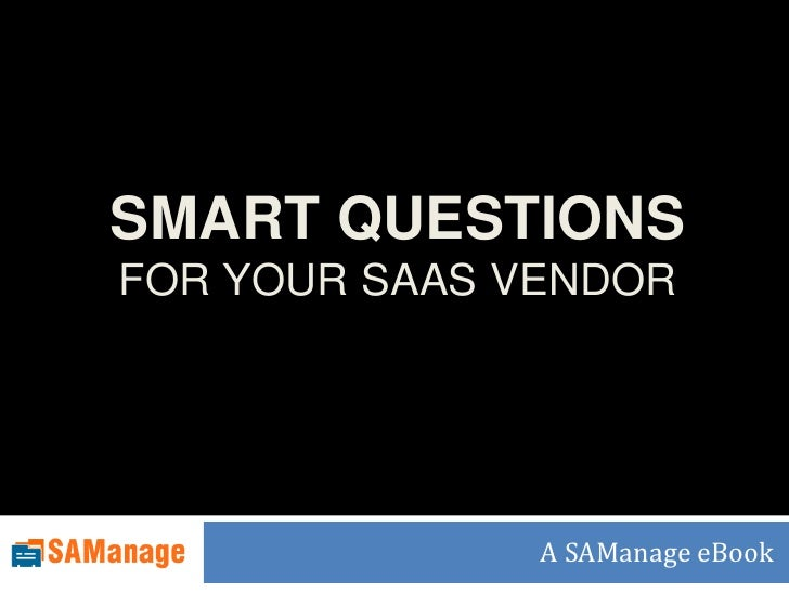 SMART QUESTIONS FOR YOUR SAAS vendor  <br />A SAManage eBook<br />