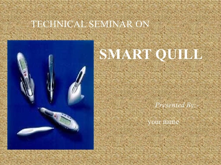 SMART QUILL TECHNICAL SEMINAR ON Presented By:- your name