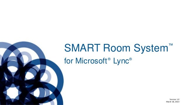 for Microsoft® Lync® SMART Room System™ Version 1.0 March 18, 2013