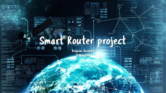 Smart Router project Benjamin Nicodeme 31 May 2018