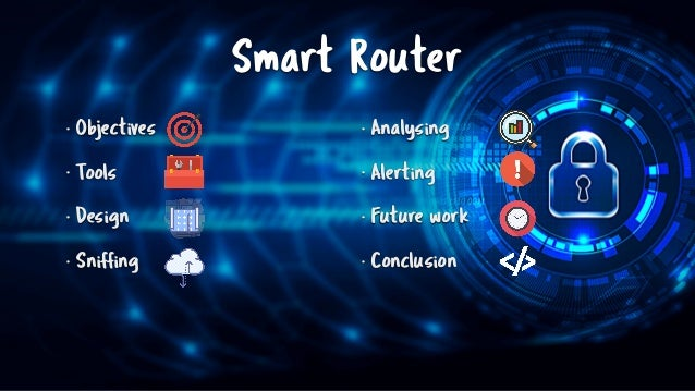 Smart Router • Objectives • Tools • Design • Sniffing • Analysing • Alerting • Future work • Conclusion Goal - Tools - Des...