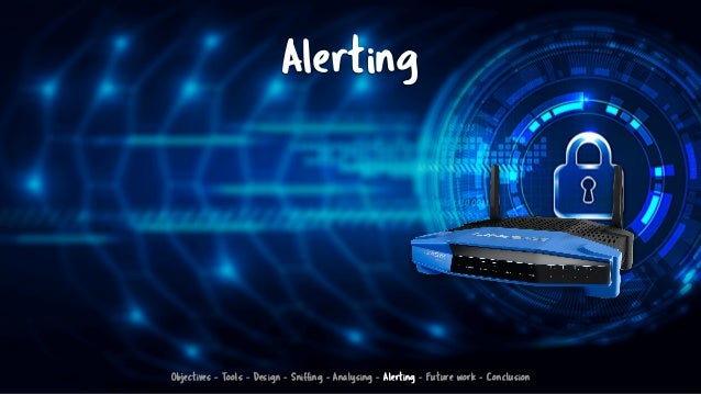 Alerting Objectives - Tools - Design - Sniffing - Analysing - Alerting - Future work - Conclusion