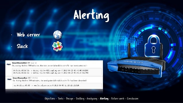 Alerting • Web server • Slack Objectives - Tools - Design - Sniffing - Analysing - Alerting - Future work - Conclusion