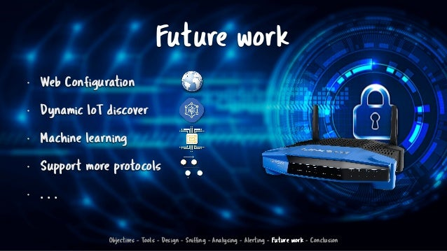 Future work • Web Configuration • Dynamic IoT discover • Machine learning • Support more protocols • . . . Objectives - To...