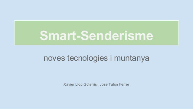 Smart-Senderisme noves tecnologies i muntanya  Xavier Llop Goterris i Jose Talón Ferrer