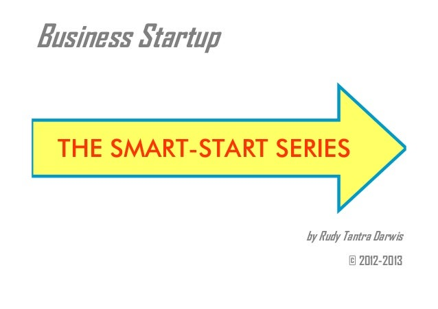 Business Startup  THE SMART-START SERIES  by Rudy Tantra Darwis © 2012-2013