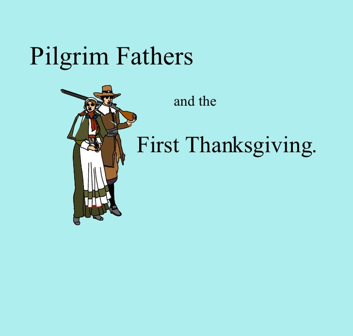 First Thanksgiving. Pilgrim Fathers and the