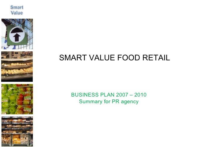 BUSINESS PLAN 2007 – 2010 Summary for PR agency SMART VALUE FOOD RETAIL