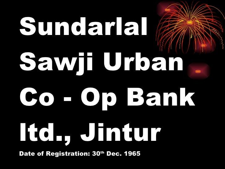 Sundarlal Sawji Urban Co - Op Bank ltd., Jintur Date of Registration: 30 th  Dec. 1965
