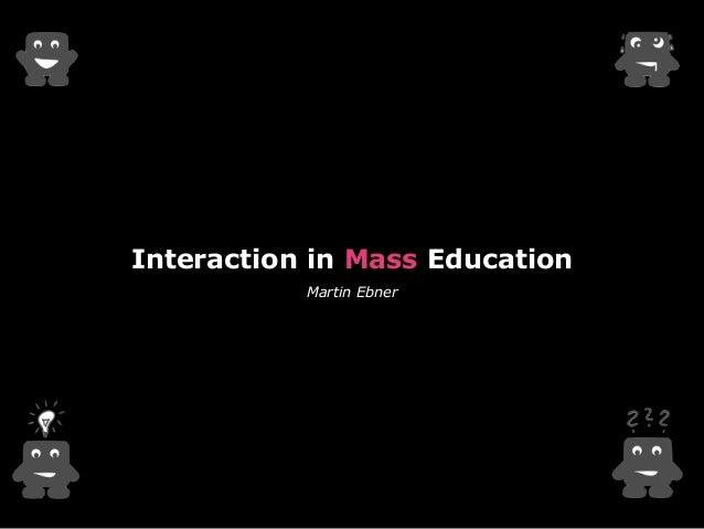 Interaction in Mass Education  Martin Ebner