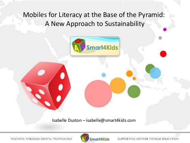 Mobiles for Literacy at the Base of the Pyramid:      A New Approach to Sustainability         Isabelle Duston – isabelle@...