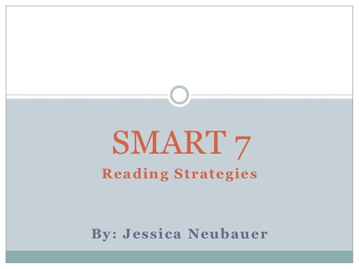 SMART 7<br />Reading Strategies<br />By: Jessica Neubauer<br />