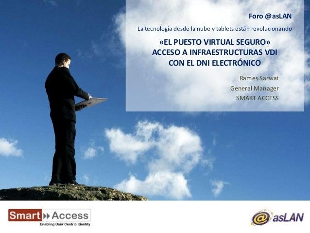 Foro @asLANLa tecnología desde la nube y tablets están revolucionando      «EL PUESTO VIRTUAL SEGURO»     ACCESO A INFRAES...
