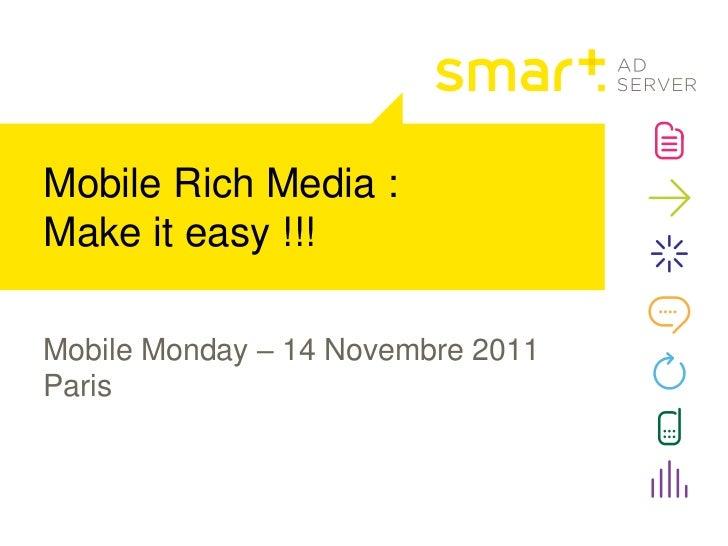 Mobile Rich Media :Make it easy !!!Mobile Monday – 14 Novembre 2011Paris
