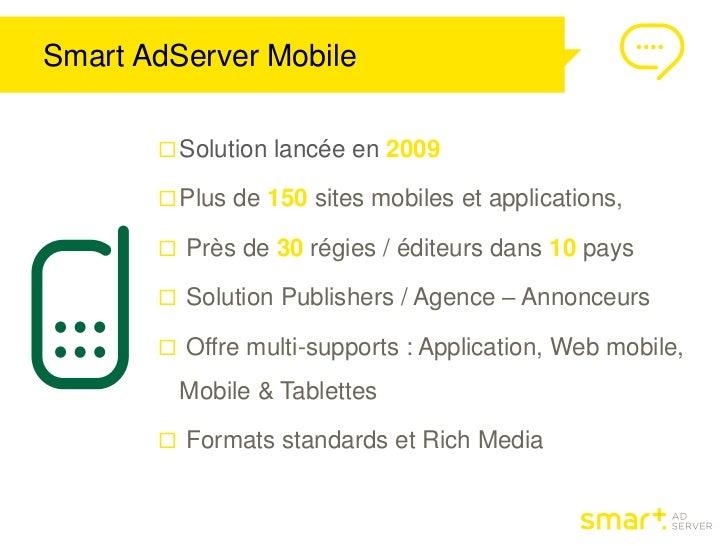 Smart AdServer Mobile        Solution lancée en 2009        Plus de 150 sites mobiles et applications,        Près de 3...