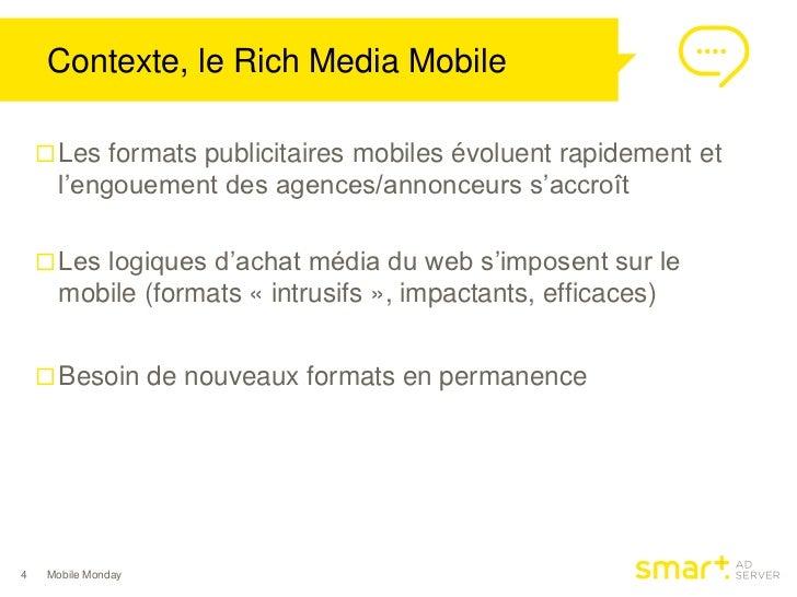 Contexte, le Rich Media Mobile     Les formats publicitaires mobiles évoluent rapidement et      l'engouement des agences...