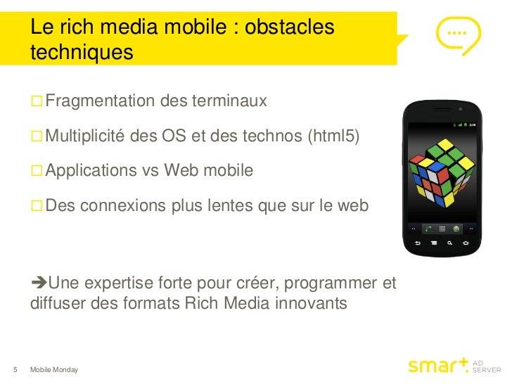Le rich media mobile : obstacles    techniques     Fragmentation des terminaux     Multiplicité des OS et des technos (h...