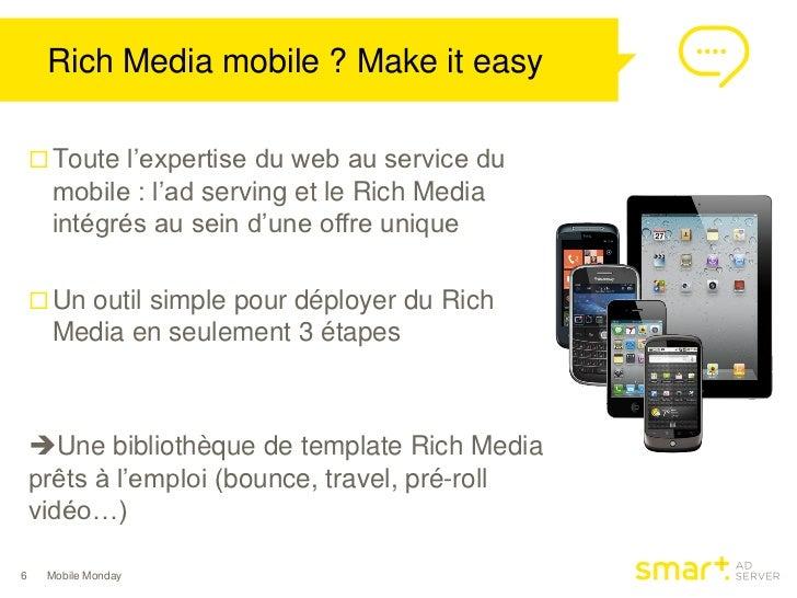 Rich Media mobile ? Make it easy     Toute l'expertise du web au service du     mobile : l'ad serving et le Rich Media   ...