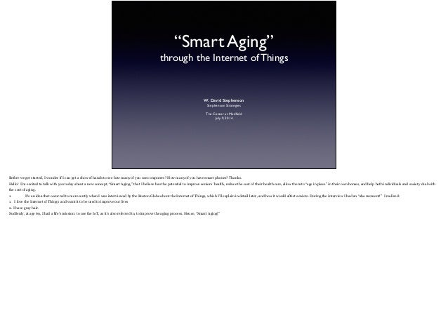 """""""Smart Aging""""   through the Internet of Things ! ! W. David Stephenson Stephenson Strategies  ! The Center at Medfield  ..."""