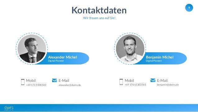 9 Kontaktdaten Wir freuen uns auf Sie! Mobil +49 171 9390540 E-Mail alexander@dwins.de Mobil +49 176 61302565 E-Mail benja...