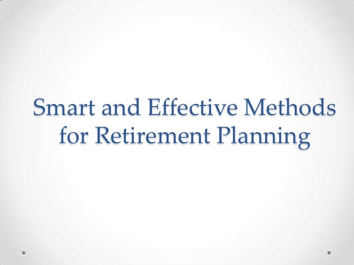 Smart and Effective Methods  for Retirement Planning