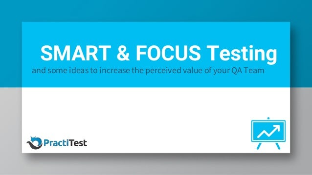 SMART & FOCUS Testing and some ideas to increase the perceived value of your QA Team