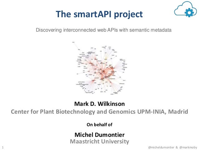 1 @micheldumontier & @markmoby The smartAPI project Mark D. Wilkinson Center for Plant Biotechnology and Genomics UPM-INIA...