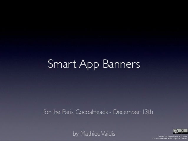 Smart App Bannersfor the Paris CocoaHeads - December 13th          by Mathieu Vaidis                This work is licensed ...