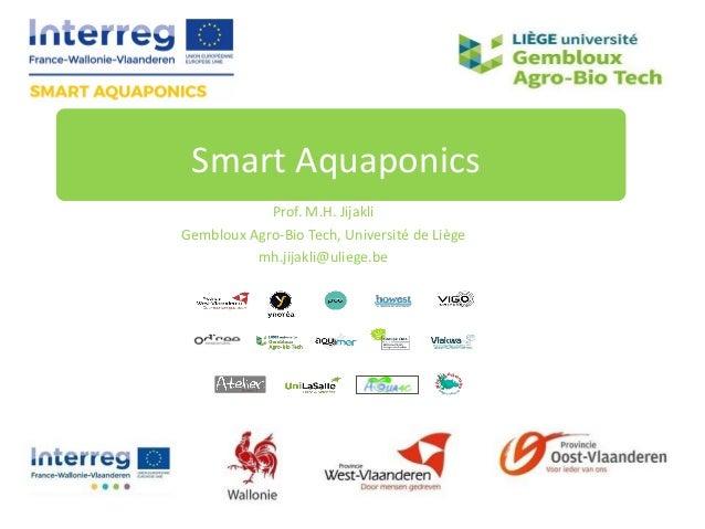 Prof. M.H. Jijakli Gembloux Agro-Bio Tech, Université de Liège mh.jijakli@uliege.be Smart Aquaponics