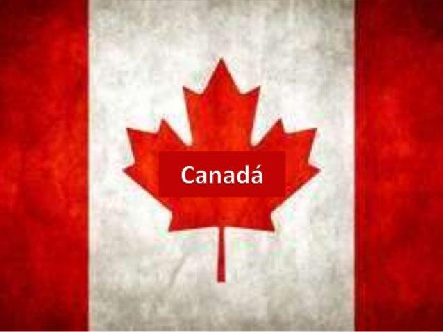 • Canadá es una de las naciones más ricas del  mundo, con una renta por cápita alta.• Es el segundo país más extenso del m...