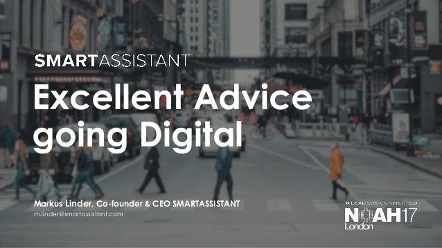 Excellent Advice going Digital m.linder@smartassistant.com Markus Linder, Co-founder & CEO SMARTASSISTANT